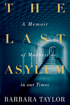 Barbara Taylor – The Last Asylum: A Memoir of Madness in our Times
